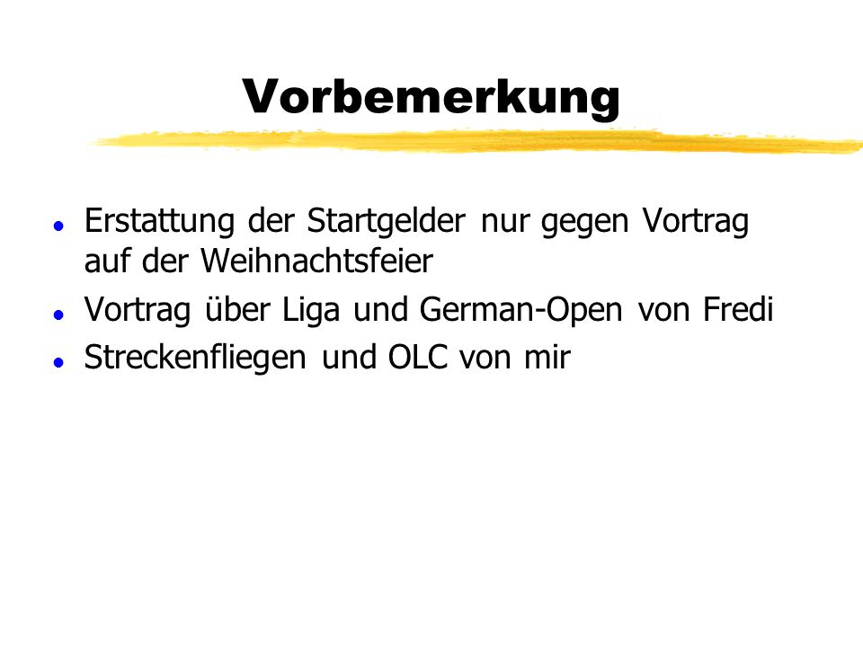 Vorbemerkung Erstattung der Startgelder nur gegen Vortrag auf der Weihnachtsfeier. Vortrag über Liga und German-Open von Fredi.