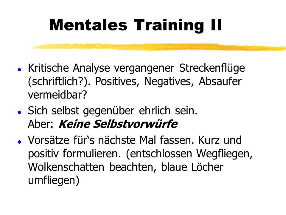 Mentales Training II Kritische Analyse vergangener Streckenflüge (schriftlich ). Positives, Negatives, Absaufer vermeidbar