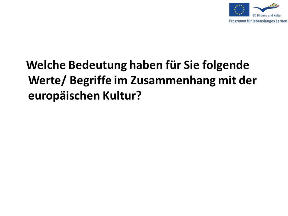 Welche Bedeutung haben für Sie folgende Werte/ Begriffe im Zusammenhang mit der europäischen Kultur