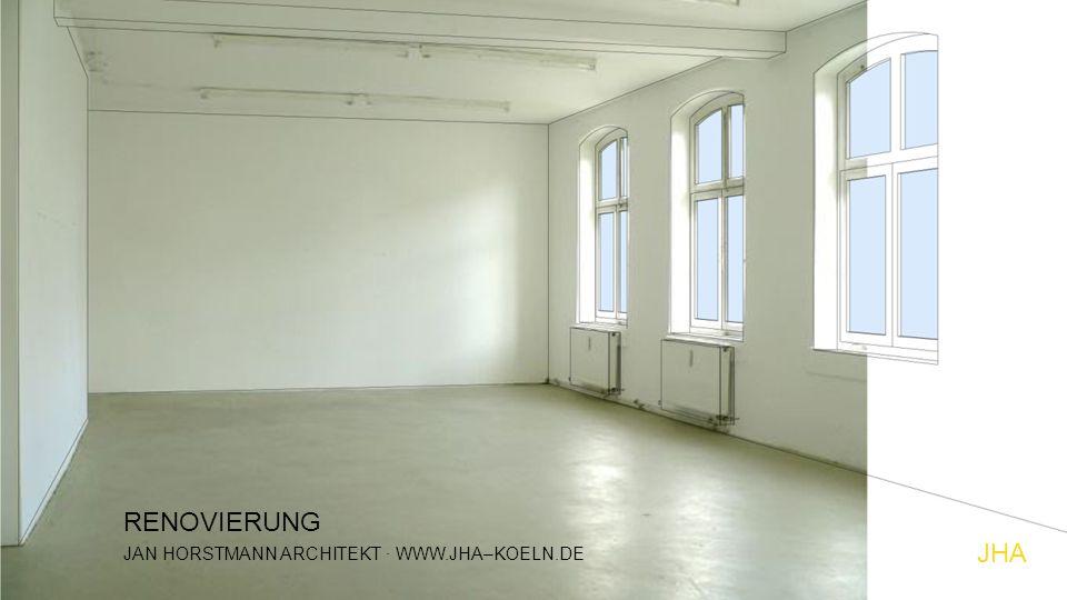 RENOVIERUNG JAN HORSTMANN ARCHITEKT · WWW.JHA–KOELN.DE JHA
