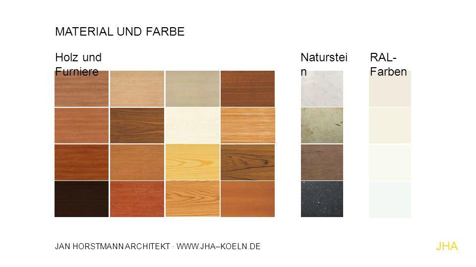 MATERIAL UND FARBE Holz und Furniere Naturstein RAL-Farben JHA