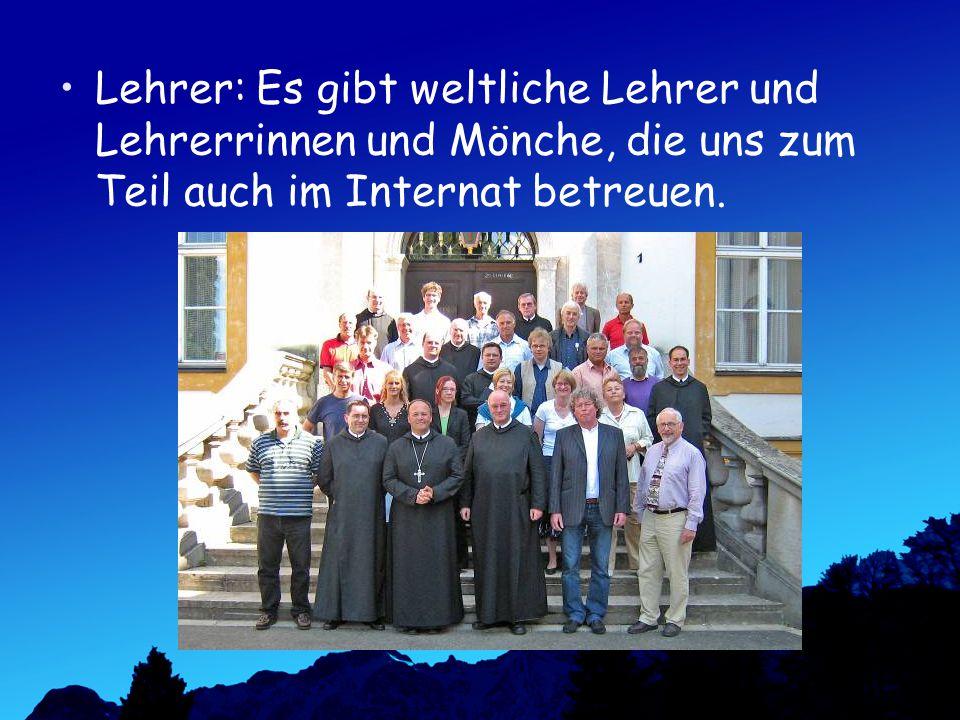 Lehrer: Es gibt weltliche Lehrer und Lehrerrinnen und Mönche, die uns zum Teil auch im Internat betreuen.