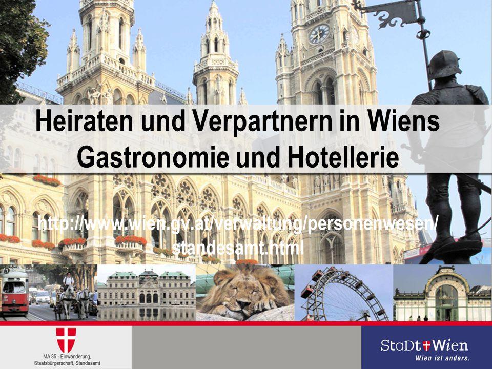 Heiraten und Verpartnern in Wiens Gastronomie und Hotellerie http://www.wien.gv.at/verwaltung/personenwesen/standesamt.html