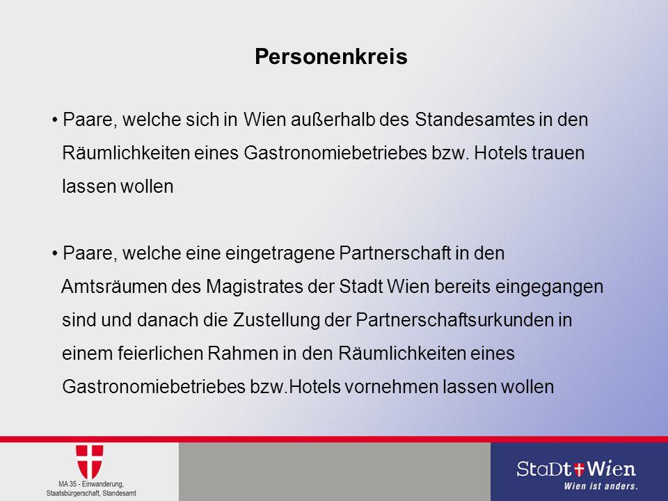 Personenkreis Paare, welche sich in Wien außerhalb des Standesamtes in den. Räumlichkeiten eines Gastronomiebetriebes bzw. Hotels trauen.