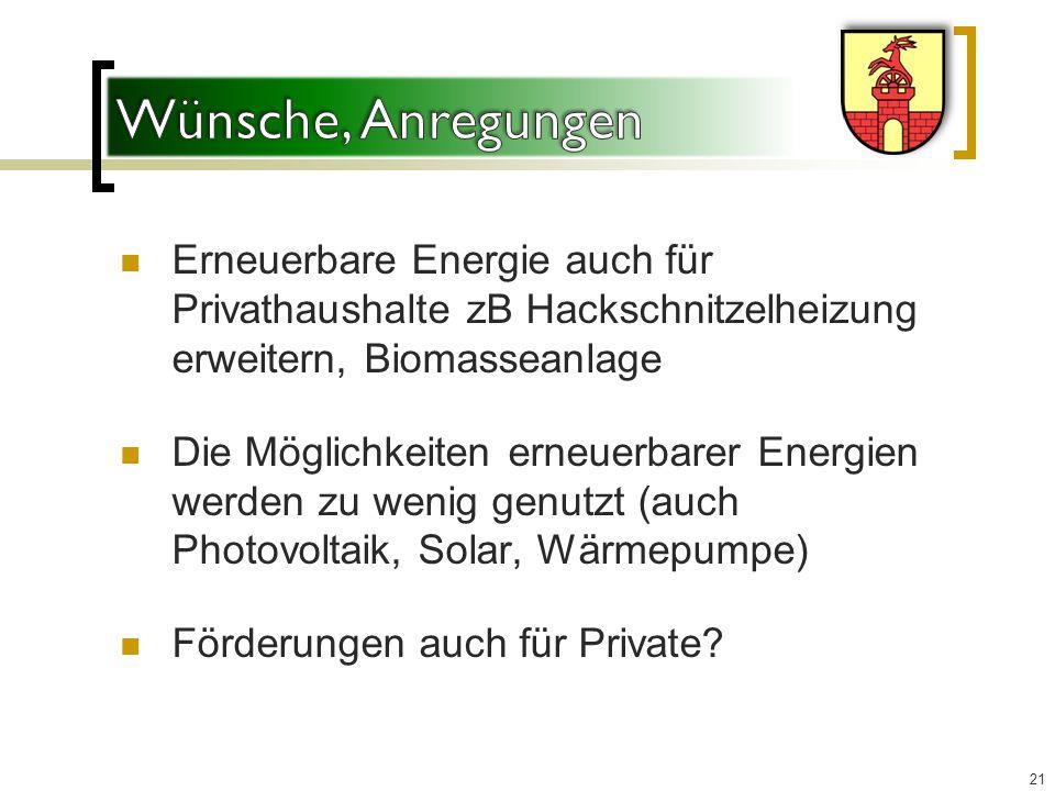 Wünsche, Anregungen Erneuerbare Energie auch für Privathaushalte zB Hackschnitzelheizung erweitern, Biomasseanlage.
