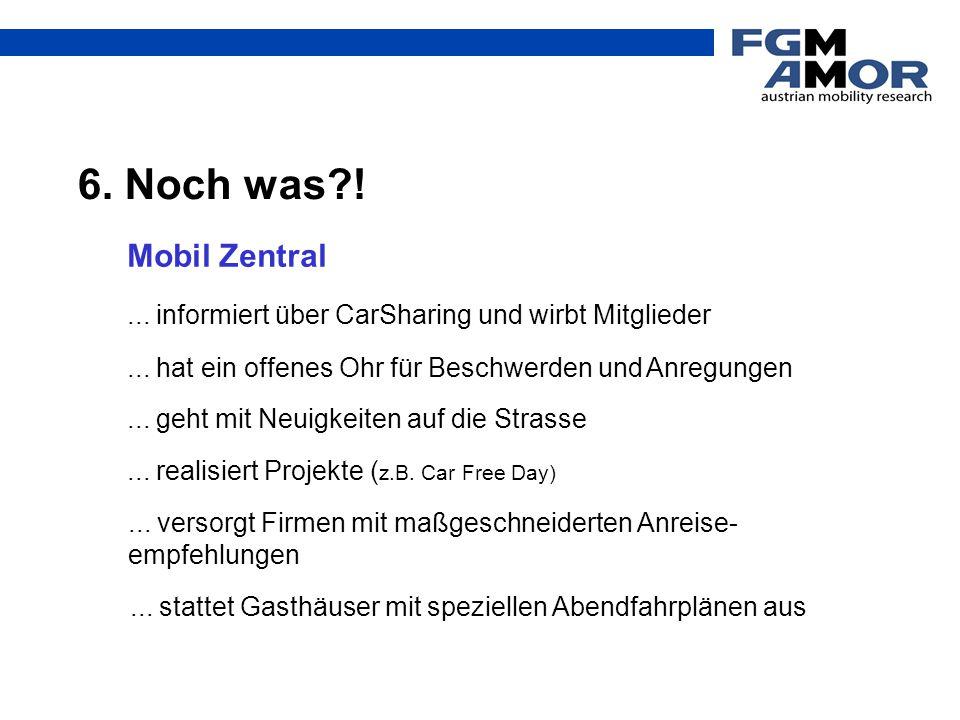 6. Noch was ! Mobil Zentral. ... informiert über CarSharing und wirbt Mitglieder. ... hat ein offenes Ohr für Beschwerden und Anregungen.