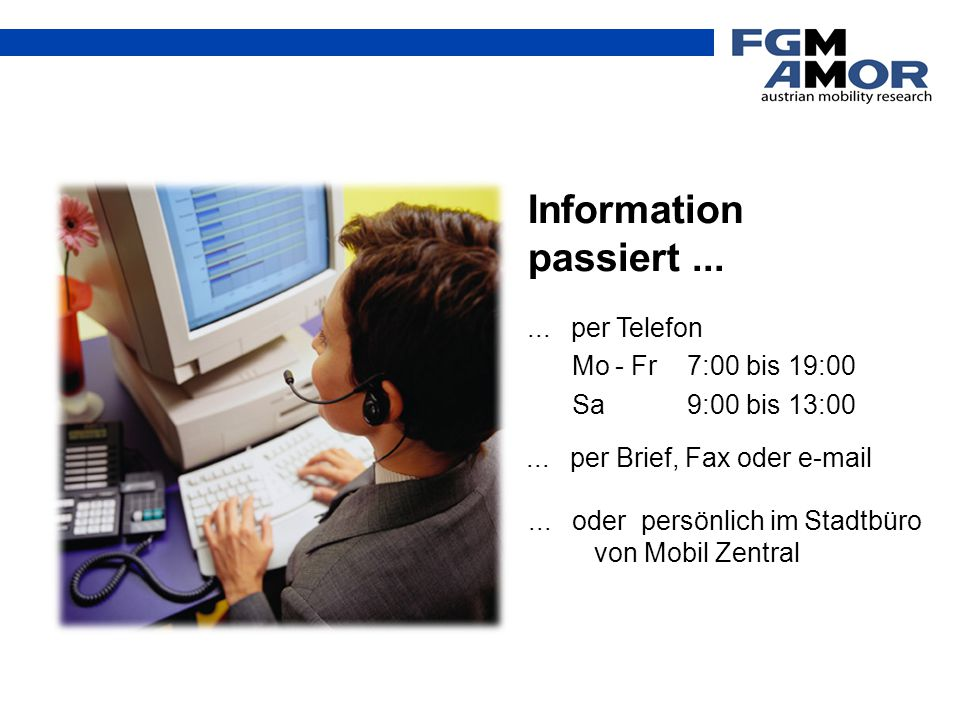Information passiert ... ... per Telefon Mo - Fr 7:00 bis 19:00