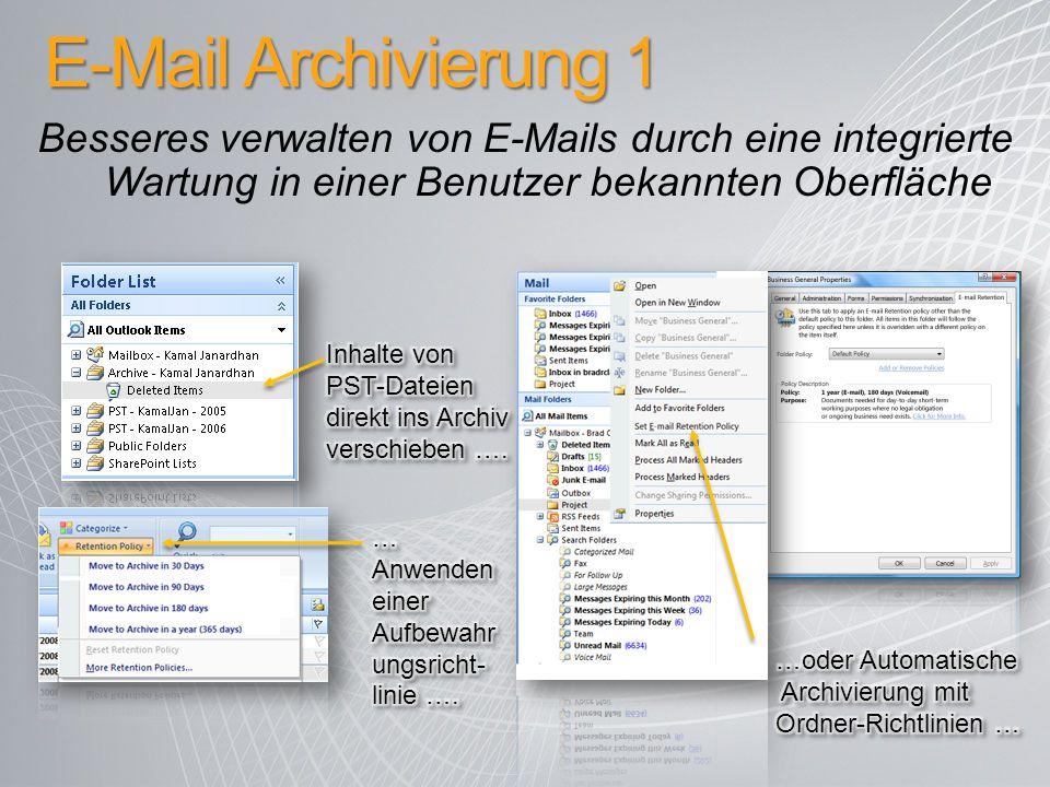 E-Mail Archivierung 1 Besseres verwalten von E-Mails durch eine integrierte Wartung in einer Benutzer bekannten Oberfläche.