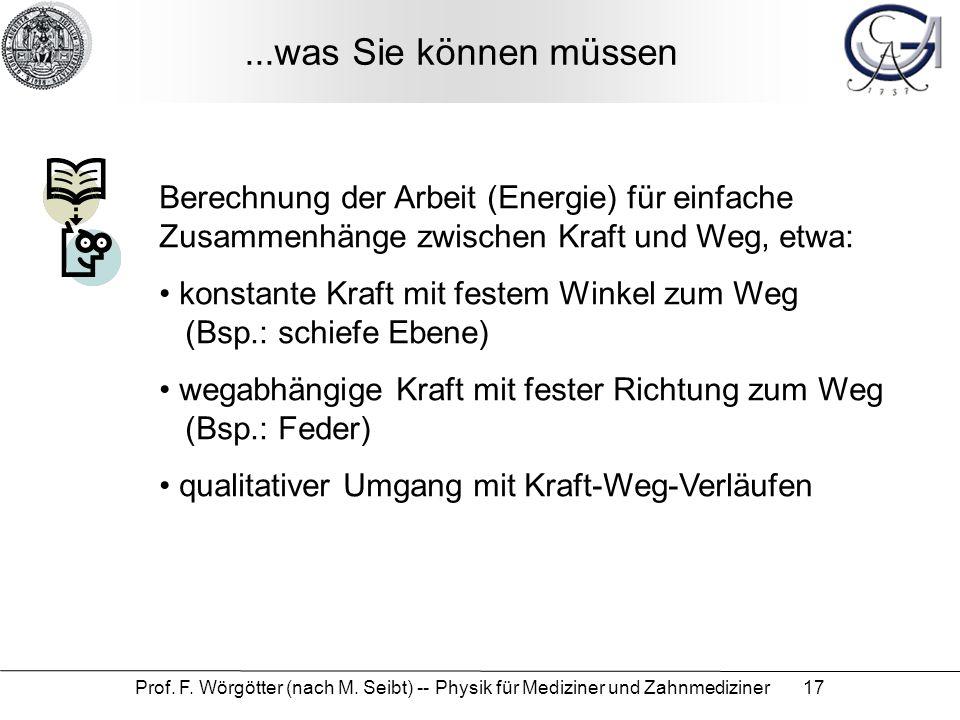 ...was Sie können müssen Berechnung der Arbeit (Energie) für einfache Zusammenhänge zwischen Kraft und Weg, etwa: