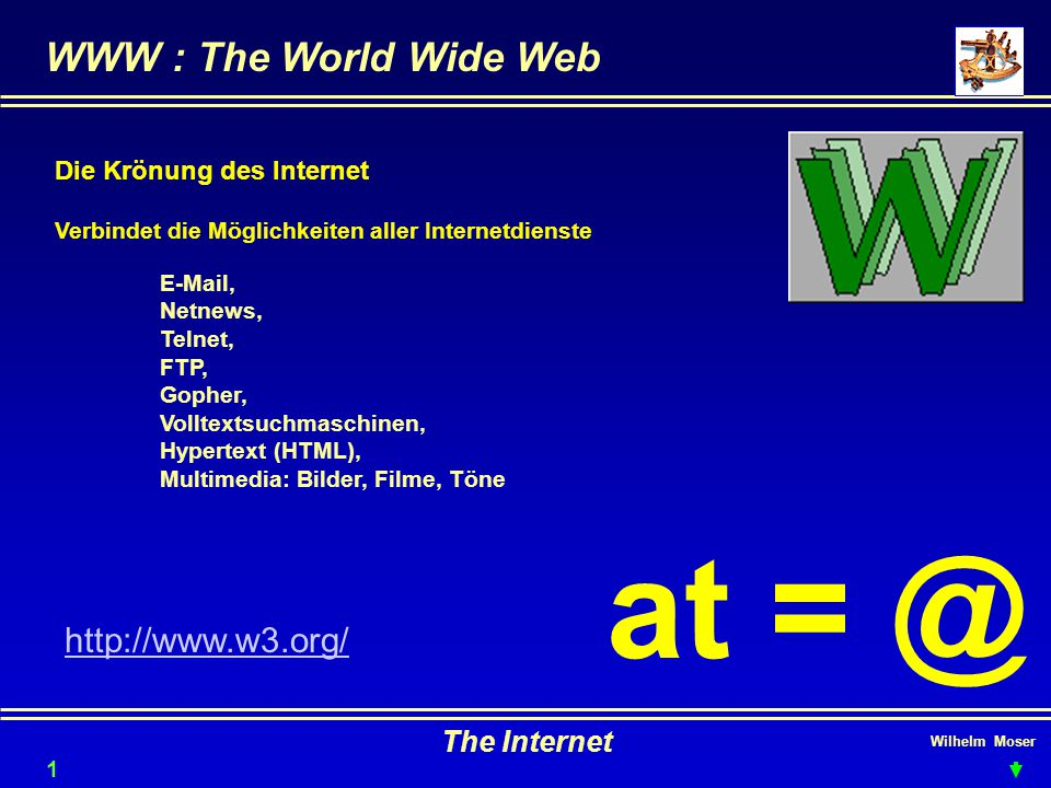 at = @ WWW : The World Wide Web http://www.w3.org/ The Internet