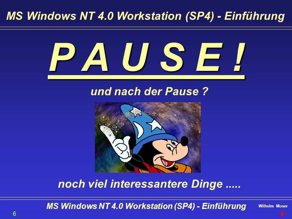 P A U S E ! MS Windows NT 4.0 Workstation (SP4) - Einführung