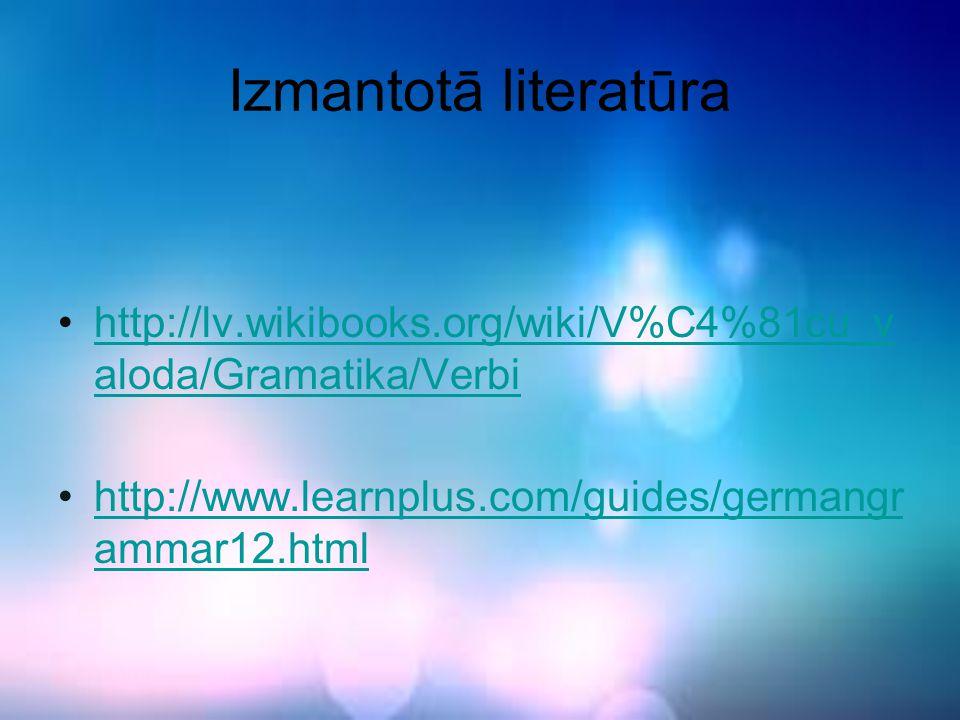 Izmantotā literatūra http://lv.wikibooks.org/wiki/V%C4%81cu_valoda/Gramatika/Verbi.