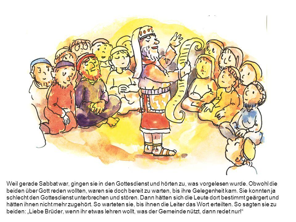 Weil gerade Sabbat war, gingen sie in den Gottesdienst und hörten zu, was vorgelesen wurde.