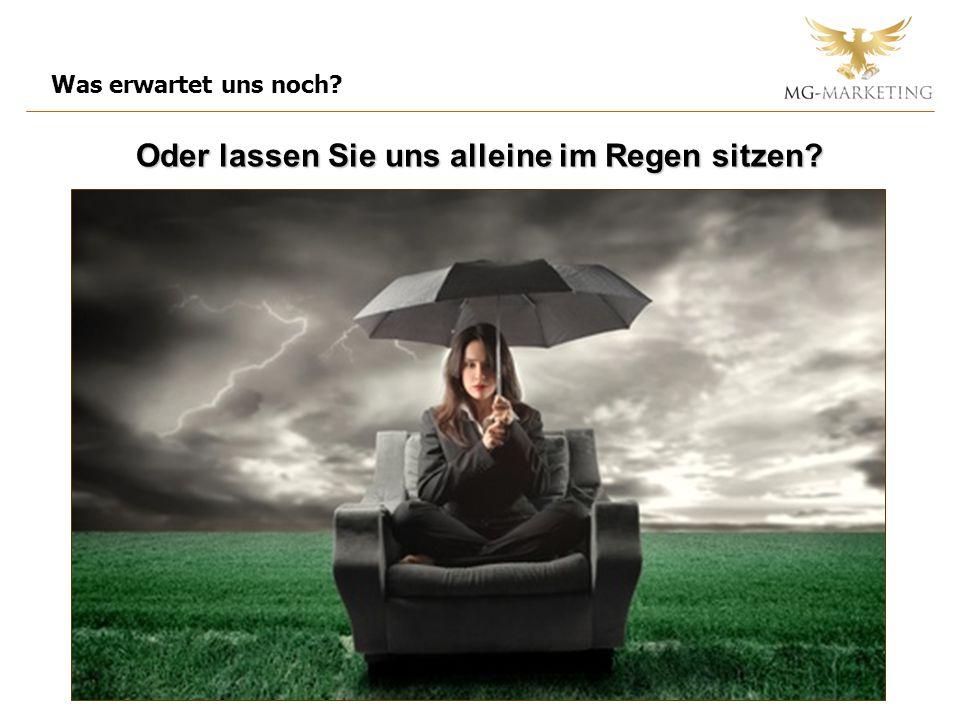 Oder lassen Sie uns alleine im Regen sitzen
