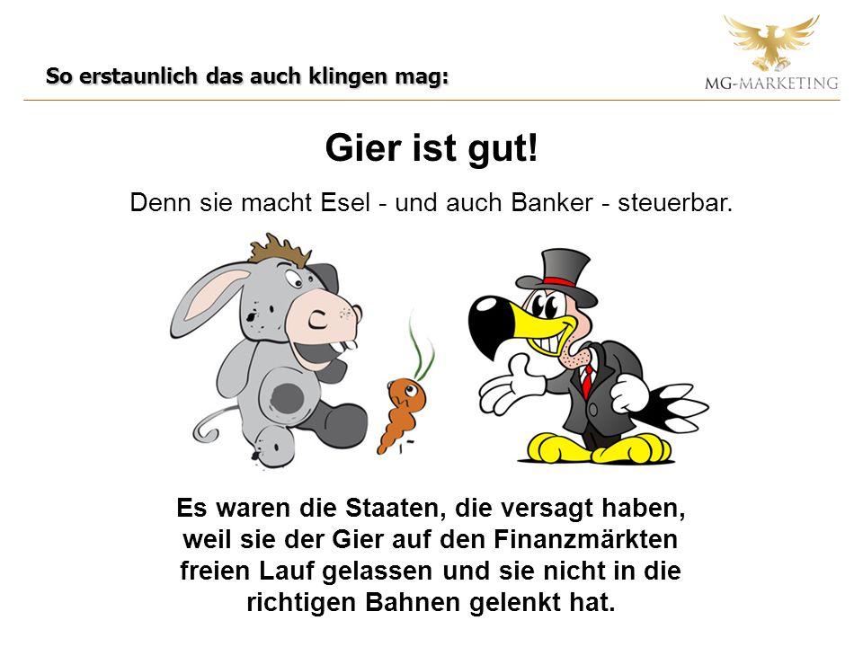 Denn sie macht Esel - und auch Banker - steuerbar.