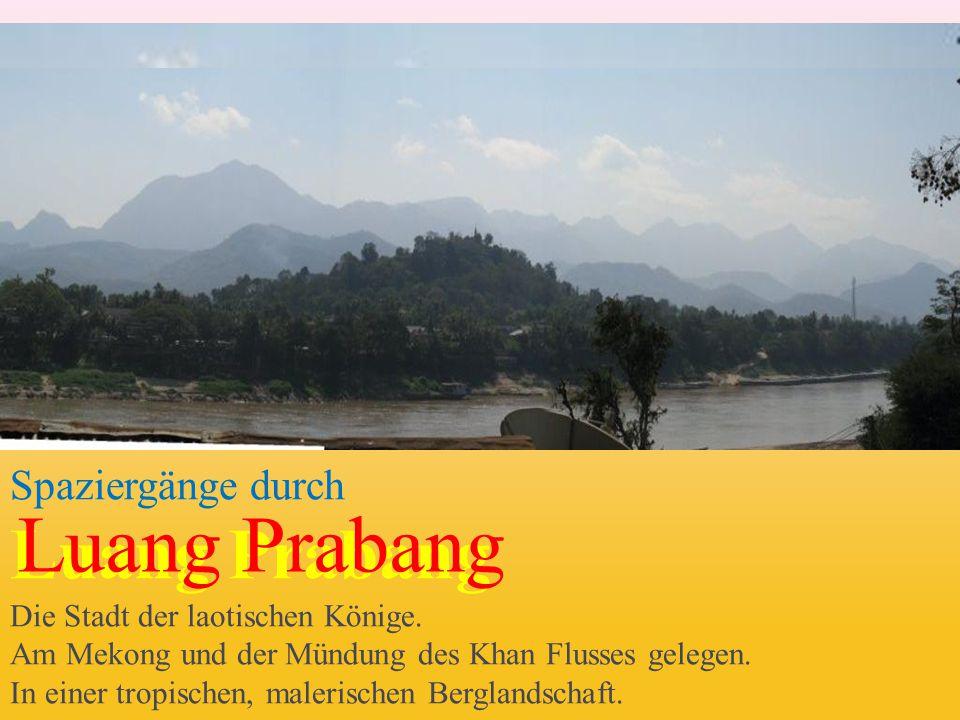Spaziergänge durch Luang Prabang Die Stadt der laotischen Könige