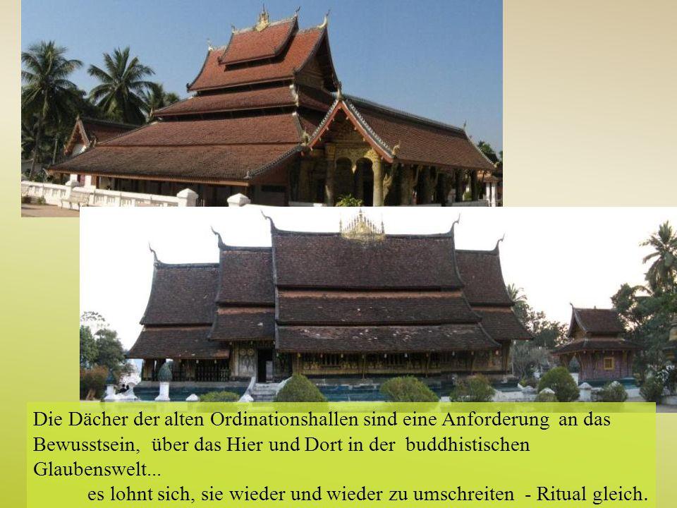 Die Dächer der alten Ordinationshallen sind eine Anforderung an das Bewusstsein, über das Hier und Dort in der buddhistischen Glaubenswelt...