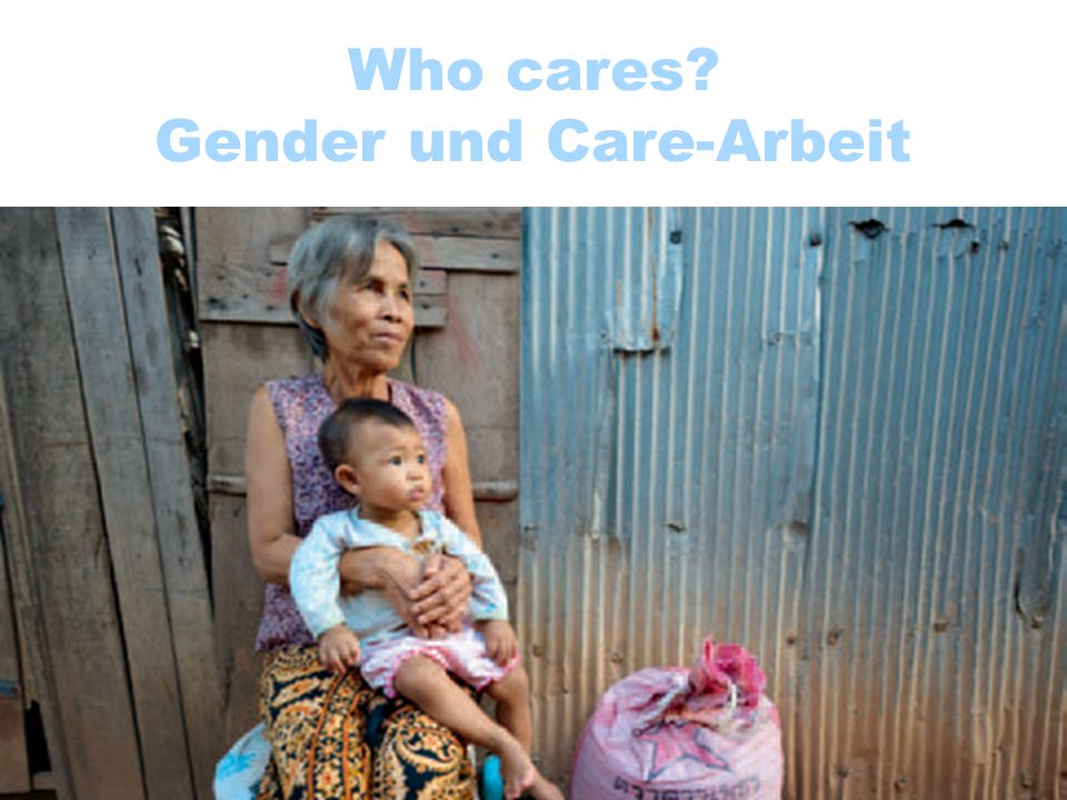 Who cares Gender und Care-Arbeit