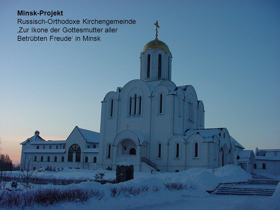 Minsk-Projekt Russisch-Orthodoxe Kirchengemeinde 'Zur Ikone der Gottesmutter aller Betrübten Freude' in Minsk
