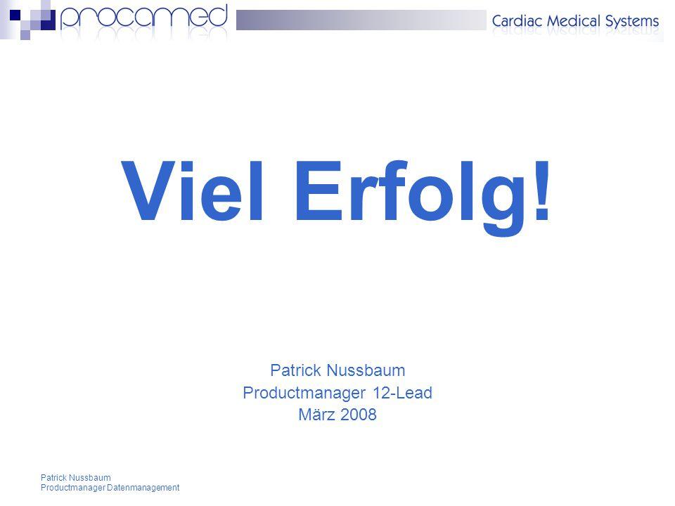 Viel Erfolg! Patrick Nussbaum Productmanager 12-Lead März 2008