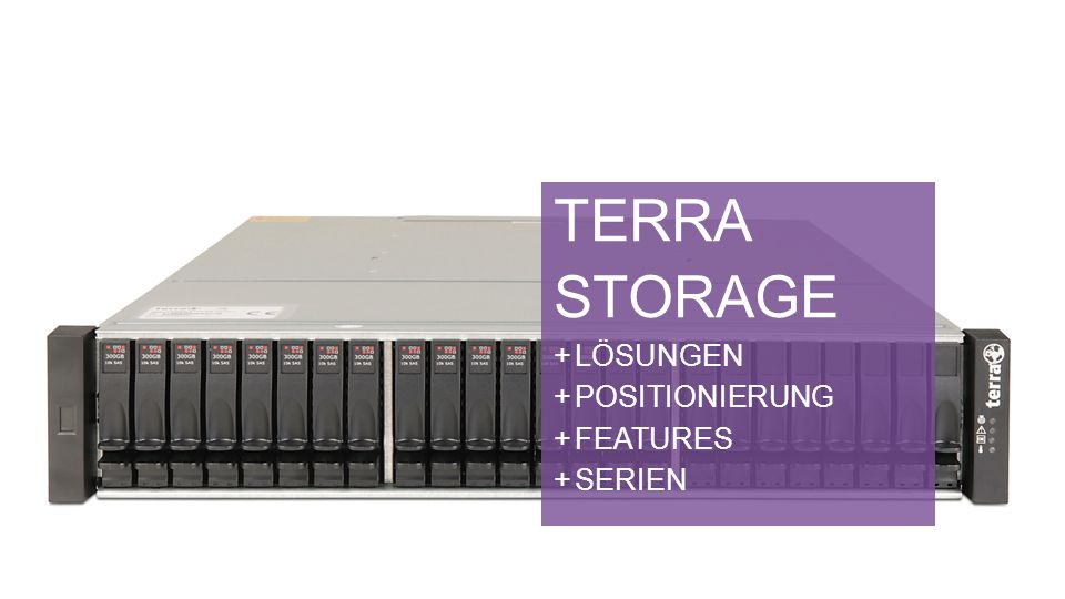 TERRA Storage Lösungen Positionierung Features Serien
