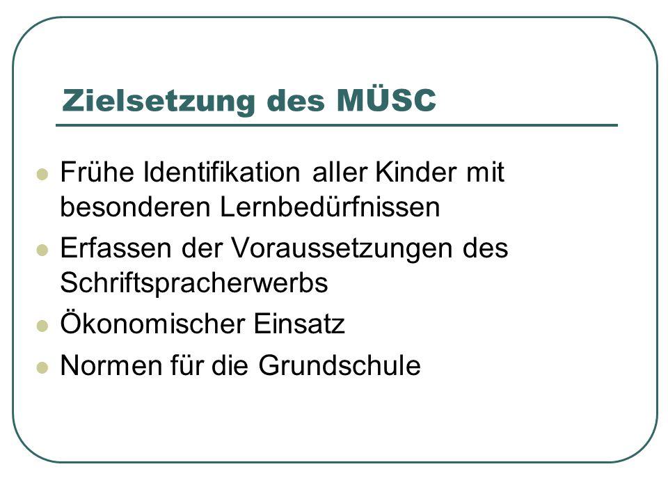 Zielsetzung des MÜSC Frühe Identifikation aller Kinder mit besonderen Lernbedürfnissen. Erfassen der Voraussetzungen des Schriftspracherwerbs.
