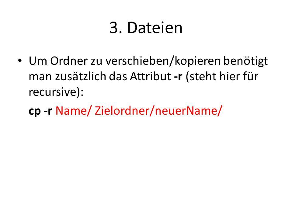 3. Dateien Um Ordner zu verschieben/kopieren benötigt man zusätzlich das Attribut -r (steht hier für recursive):