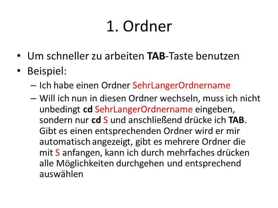 1. Ordner Um schneller zu arbeiten TAB-Taste benutzen Beispiel: