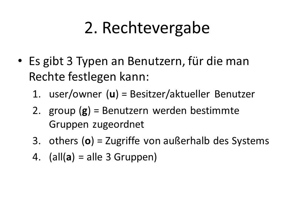 2. Rechtevergabe Es gibt 3 Typen an Benutzern, für die man Rechte festlegen kann: user/owner (u) = Besitzer/aktueller Benutzer.