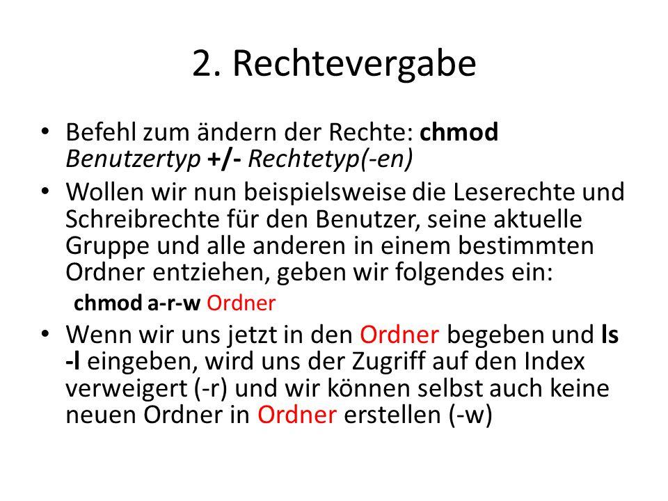 2. Rechtevergabe Befehl zum ändern der Rechte: chmod Benutzertyp +/- Rechtetyp(-en)