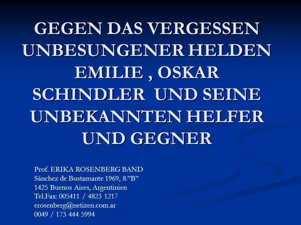 GEGEN DAS VERGESSEN UNBESUNGENER HELDEN EMILIE , OSKAR SCHINDLER UND SEINE UNBEKANNTEN HELFER UND GEGNER