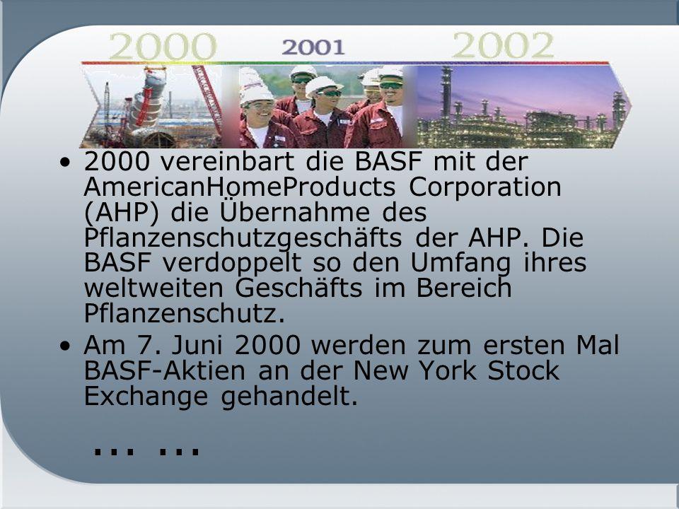 2000 vereinbart die BASF mit der AmericanHomeProducts Corporation (AHP) die Übernahme des Pflanzenschutzgeschäfts der AHP. Die BASF verdoppelt so den Umfang ihres weltweiten Geschäfts im Bereich Pflanzenschutz.