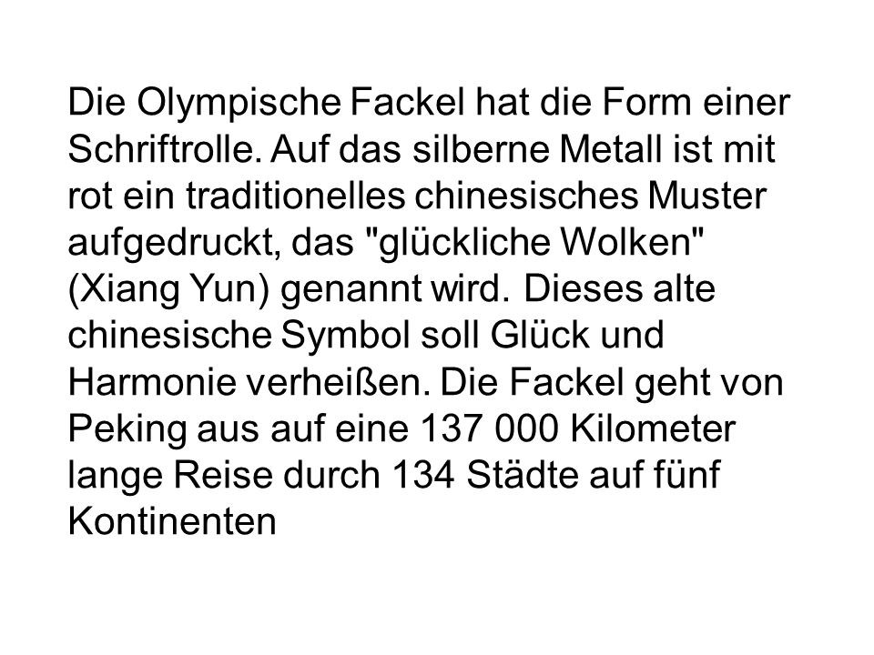 Die Olympische Fackel hat die Form einer Schriftrolle