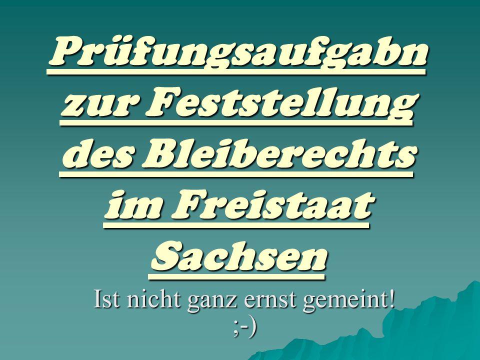 Prüfungsaufgabn zur Feststellung des Bleiberechts im Freistaat Sachsen