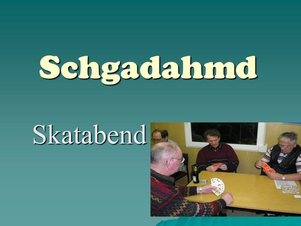 Schgadahmd Skatabend