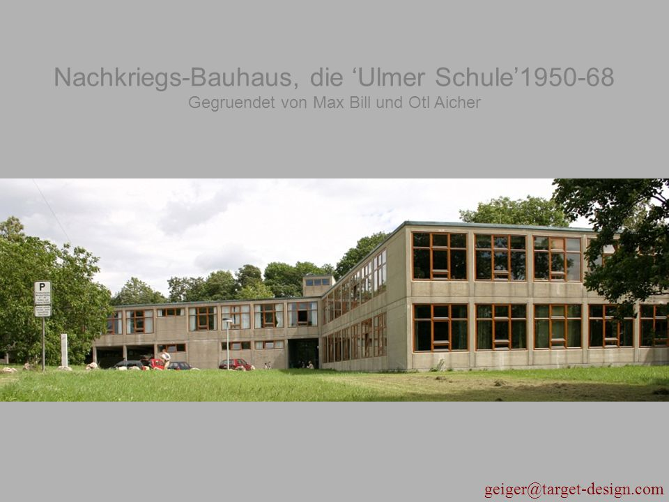 Nachkriegs-Bauhaus, die 'Ulmer Schule'1950-68 Gegruendet von Max Bill und Otl Aicher