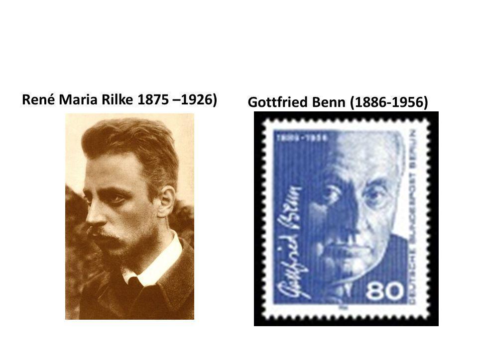 René Maria Rilke 1875 –1926) Gottfried Benn (1886-1956)