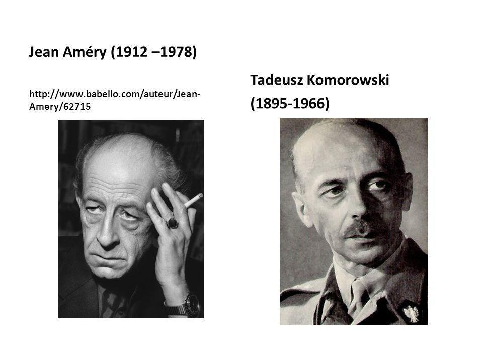 Jean Améry (1912 –1978) Tadeusz Komorowski (1895-1966)