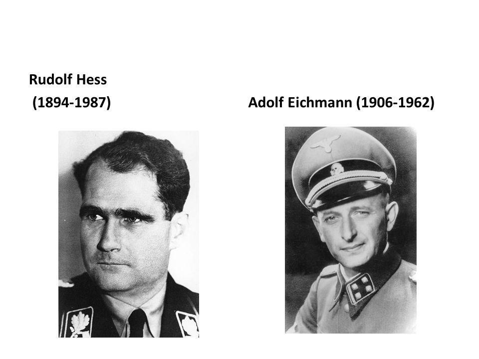 Rudolf Hess (1894-1987) Adolf Eichmann (1906-1962)