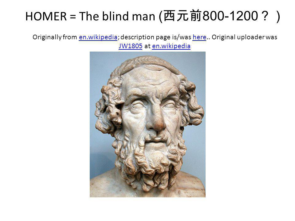 HOMER = The blind man (西元前800-1200?) Originally from en