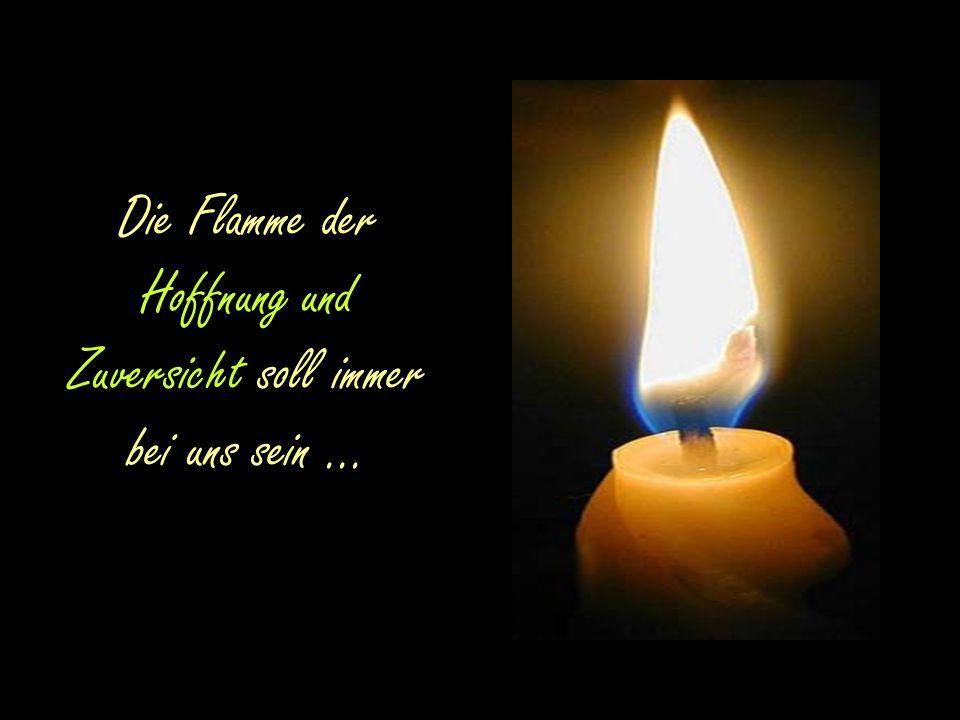 Die Flamme der Hoffnung und Zuversicht soll immer bei uns sein ...