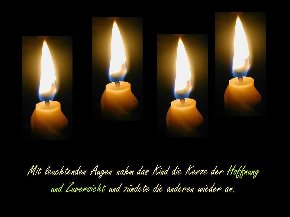 Mit leuchtenden Augen nahm das Kind die Kerze der Hoffnung und Zuversicht und zündete die anderen wieder an.
