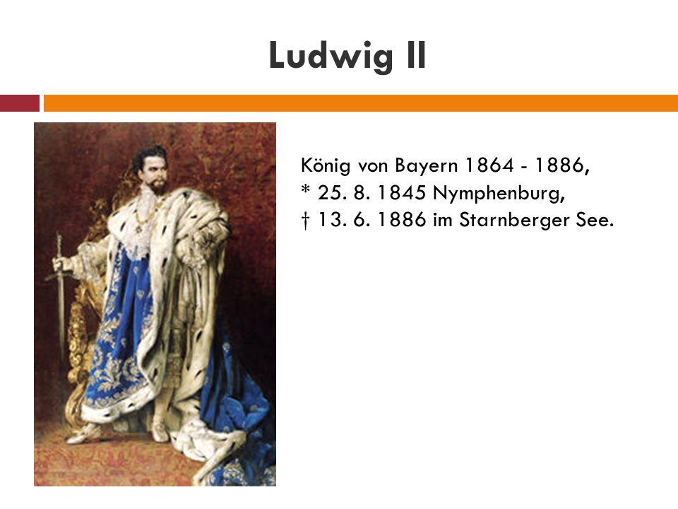 Ludwig II König von Bayern 1864 - 1886,