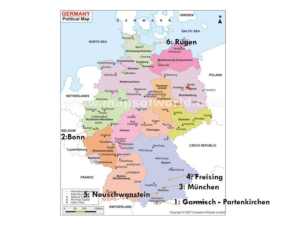 6: Rügen 2:Bonn 4: Freising 3: München 5: Neuschwanstein 1: Garmisch - Partenkirchen