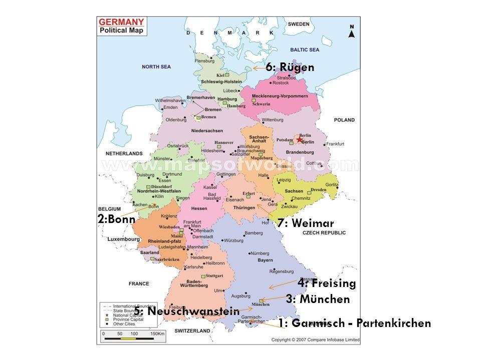 6: Rügen 2:Bonn 7: Weimar 4: Freising 3: München 5: Neuschwanstein 1: Garmisch - Partenkirchen