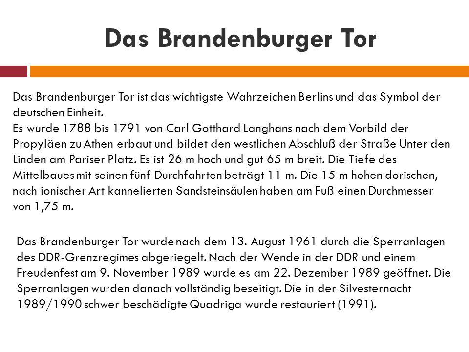 Das Brandenburger Tor Das Brandenburger Tor ist das wichtigste Wahrzeichen Berlins und das Symbol der deutschen Einheit.