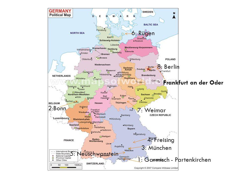 6: Rügen 8: Berlin. Frankfurt an der Oder. 2:Bonn. 7: Weimar. 4: Freising. 3: München. 5: Neuschwanstein.