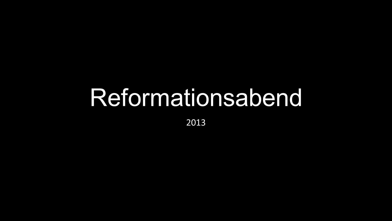 Reformationsabend 2013
