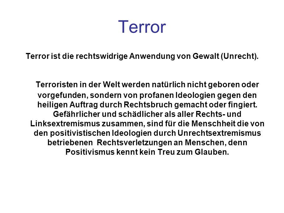 Terror ist die rechtswidrige Anwendung von Gewalt (Unrecht).