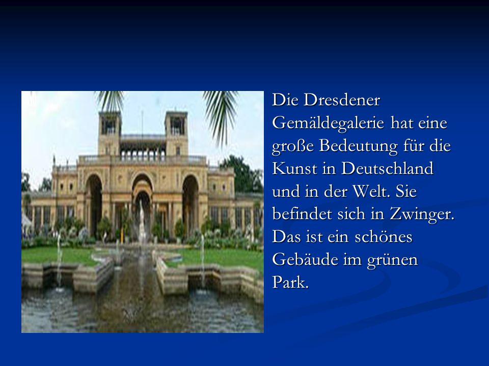 Die Dresdener Gemäldegalerie hat eine große Bedeutung für die Kunst in Deutschland und in der Welt.